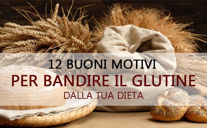 12 buoni motivi per bandire il Glutine dalla tua dieta