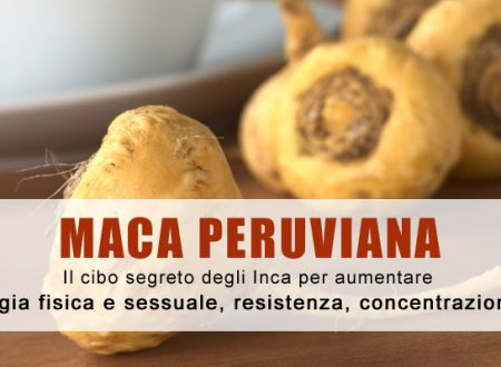 Maca. Il cibo segreto degli Inca per aumentare energia fisica e sessuale, resistenza, concentrazione….